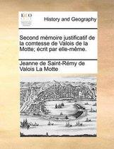 Second M Moire Justificatif de La Comtesse de Valois de La Motte; Crit Par Elle-M Me.