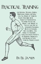 Practical Training for Running, Walking, Rowing, Wrestling, Boxing, Jumping, and All Kinds of Athletic Feats; Together with Tables of Proportional Mea