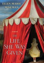 Boek cover The Life She Was Given van Ellen Marie Wiseman