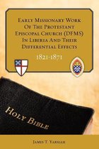 Early Missionary Work of the Protestant Episcopal Church (Dfms) in Liberia and Their Differential Effects 1821 - 1871