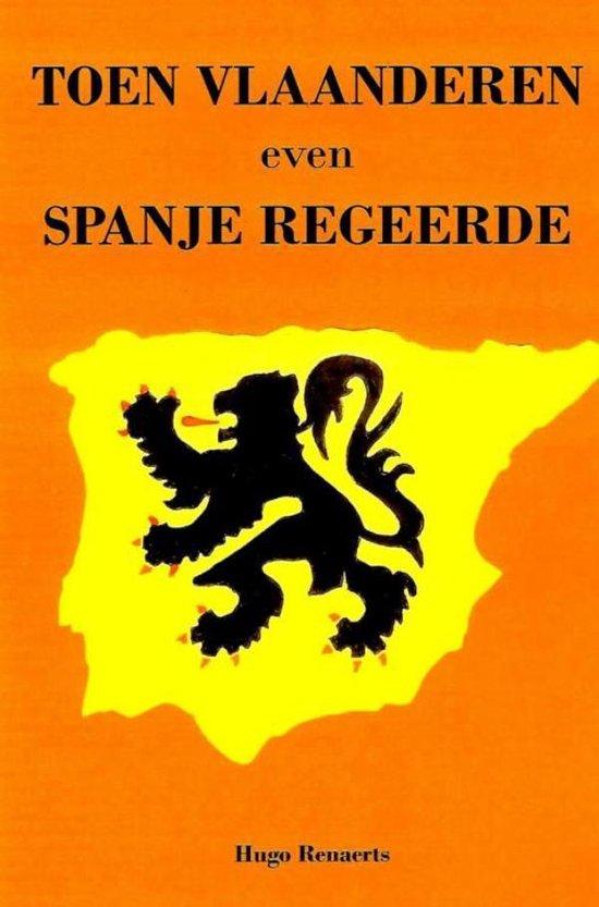 Toen Vlaanderen even Spanje regeerde - Hugo Renaerts  
