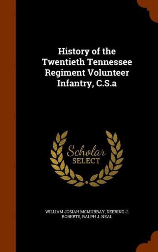 History of the Twentieth Tennessee Regiment Volunteer Infantry, C.S.a