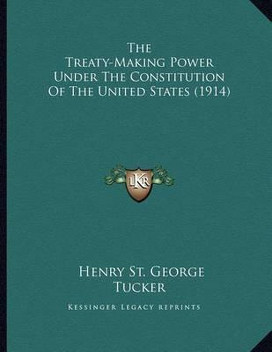 The Treaty-Making Power Under the Constitution of the United States (1914)
