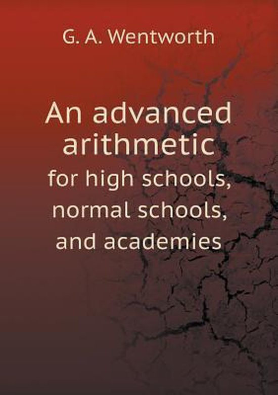 An Advanced Arithmetic for High Schools, Normal Schools, and Academies