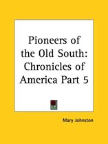 Chronicles of America Vol. 5: Pioneers of the Old South (1921)