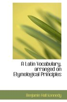 A Latin Vocabulary, Arranged on Etymological Principles