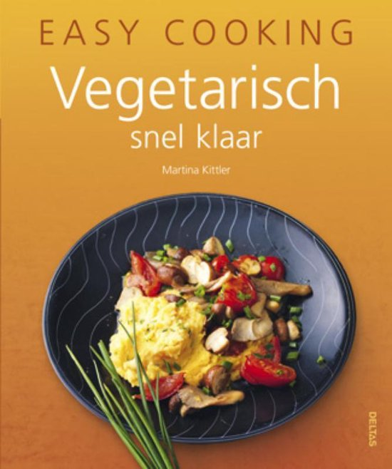 Easy cooking - Vegetarisch snel klaar - Martina Kitter |