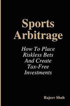 Sports Arbitrage - How To Place Riskless Bets & Create Tax-Free Investments