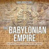 The Babylonian Empire Children's Middle Eastern History Books