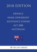 Defence Home Ownership Assistance Scheme ACT 2008 (Australia) (2018 Edition)