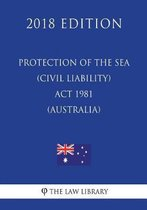 Protection of the Sea (Civil Liability) ACT 1981 (Australia) (2018 Edition)