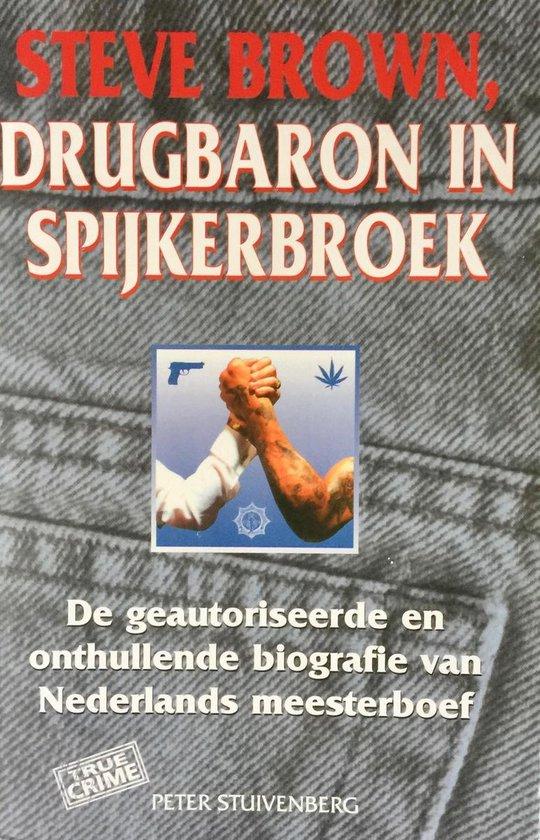 Steve brown, drugbaron in spijkerbroek - Peter Stuivenberg |