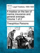 A Treatise on the Law of Marine Insurance and General Average. Volume 1 of 2