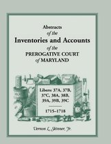 Abstracts of the Inventories and Accounts of the Prerogative Court of Maryland, 1715-1718 Libers 37a, 37b, 37c, 38a, 38b, 39a, 39b, 39c