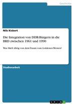 Die Integration von DDR-Bürgern in die BRD zwischen 1961 und 1990