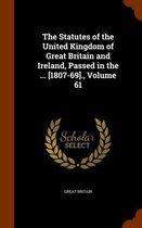 The Statutes of the United Kingdom of Great Britain and Ireland, Passed in the ... [1807-69]., Volume 61