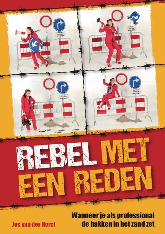 Rebel met een reden - Jos van der Horst |
