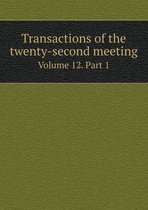 Transactions of the Twenty-Second Meeting Volume 12. Part 1