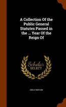 A Collection of the Public General Statutes Passed in the ... Year of the Reign of
