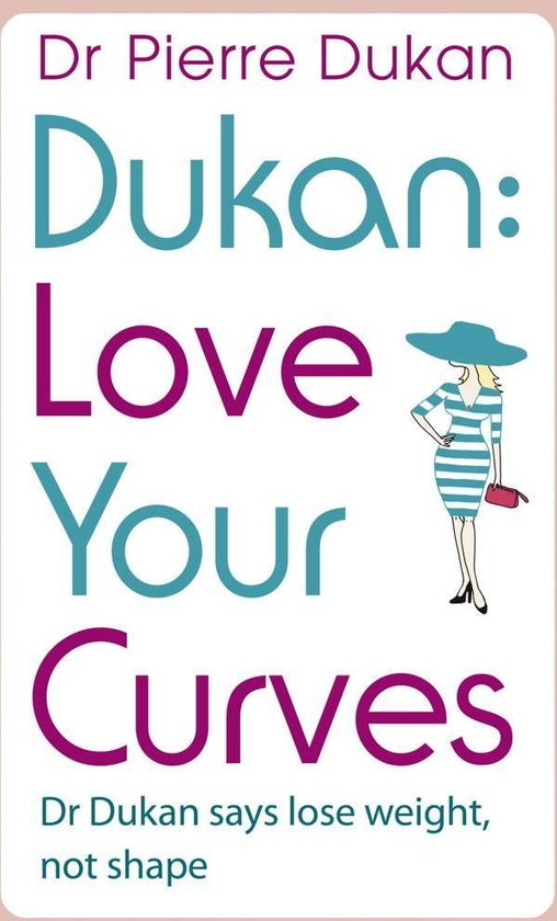 Love Your Curves: Dr Dukan Says Lose Weight, Not Shape