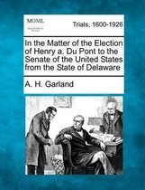 In the Matter of the Election of Henry A. Du Pont to the Senate of the United States from the State of Delaware