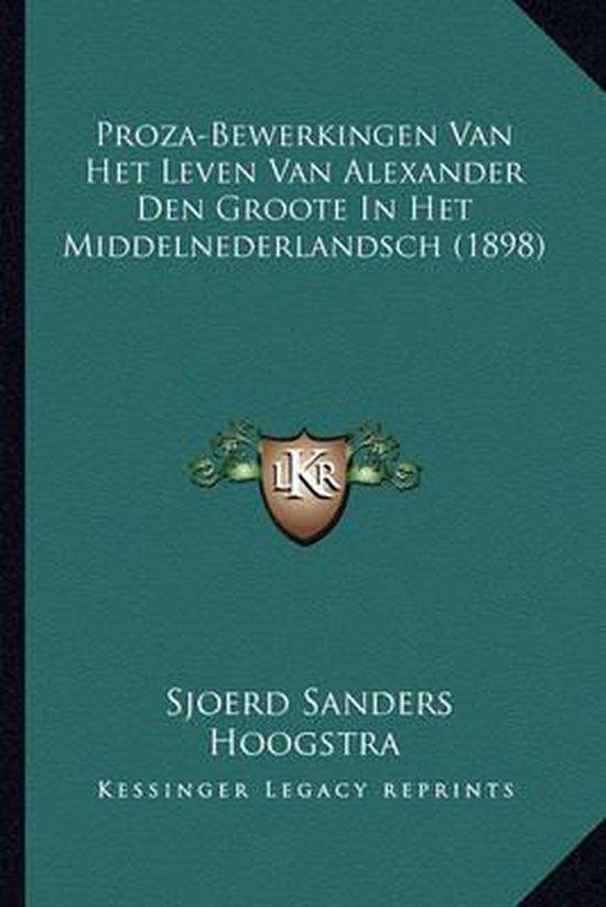 Proza-Bewerkingen Van Het Leven Van Alexander Den Groote in Het Middelnederlandsch (1898)