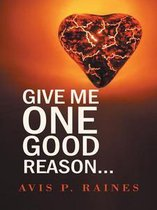 Omslag Give Me One Good Reason...