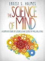Omslag The Science of Mind - A Complete Course of Lessons in the Science of Mind and Spirit