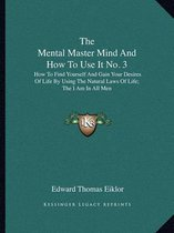 The Mental Master Mind and How to Use It No. 3
