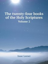 The Twenty-Four Books of the Holy Scriptures Volume 2