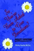 So You've Been Asked to Give Devotions?