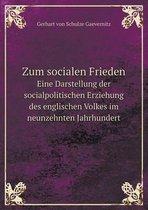 Zum Socialen Frieden Eine Darstellung Der Socialpolitischen Erziehung Des Englischen Volkes Im Neunzehnten Jahrhundert
