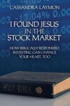 I Found Jesus in the Stock Market How Biblically Responsible Investing Can Change Your Heart, Too