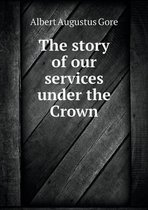 The Story of Our Services Under the Crown