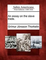 An Essay on the Slave Trade.