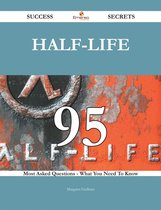 Half-life 95 Success Secrets - 95 Most Asked Questions On Half-life - What You Need To Know