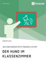 Der Hund Im Klassenzimmer. Was Kann Hundegestutzte Padagogik Leisten?
