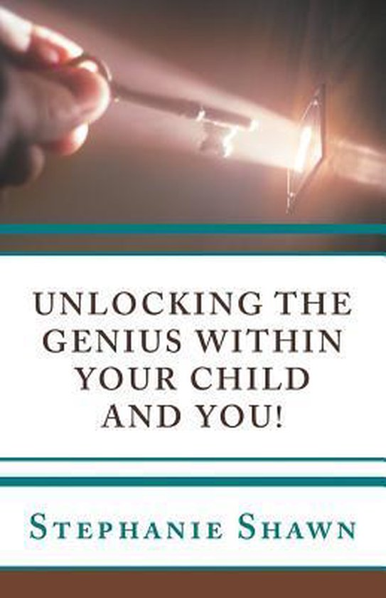 Unlocking the Genius Within Your Child and You!