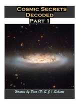 Cosmic Secrets Decoded Part 1
