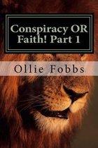 Conspiracy or Faith! Part 1