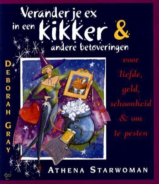 Boek cover Verander Je Ex In Een Kikker & Andere Betoveringen van A. Starwoman (Paperback)