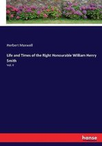 Life and Times of the Right Honourable William Henry Smith