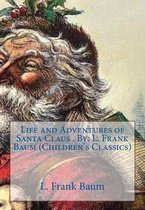 Life and Adventures of Santa Claus . By