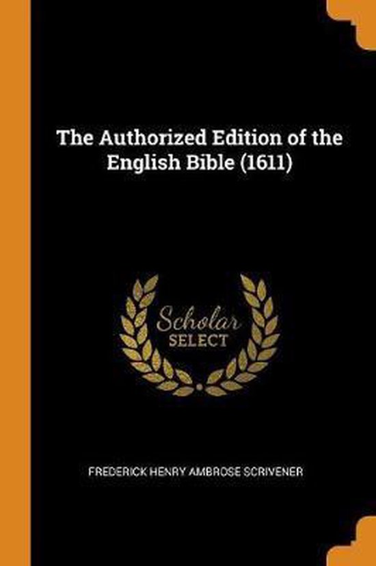 Boek cover The Authorized Edition of the English Bible (1611) van Frederick Henry Ambrose Scrivene (Paperback)