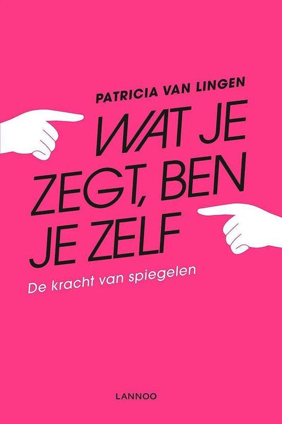 Wat je zegt, ben je zelf - Patricia van Lingen |