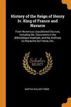 History of the Reign of Henry IV. King of France and Navarre