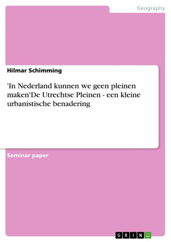 'In Nederland kunnen we geen pleinen maken'De Utrechtse Pleinen - een kleine urbanistische benadering - Hilmar Schimming  