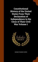 Constitutional History of the United States from Their Declaration of Independence to the Close of Their Civil War Volume 1