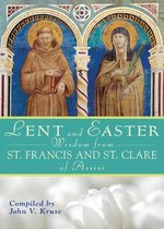 Lent and Easter Wisdom From St. Francis and St. Clare of Assisi