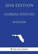 Florida Statutes - Aviation (2018 Edition)